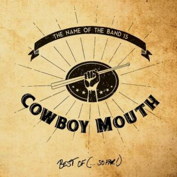 Cowboy Mouth - The Name of the Band Is... Cowboy Mouth: Best Of (So Far) (2016) Album Info