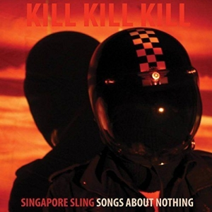 Singapore Sling - Kill Kill Kill (Songs About Nothing) (2017)