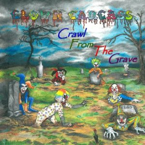 Clown Carcass – Crawl from the Grave (2017) Album Info