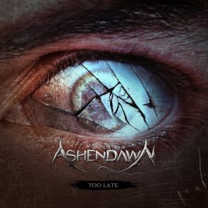 Ashendawn – Too Late (2017)
