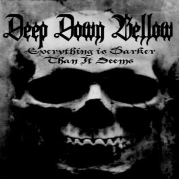 Deep Down Bellow - Everything Is Darker Than It Seems (2017)