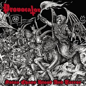 Provocator - Satan, Chaos, Blood, and Terror (2018)