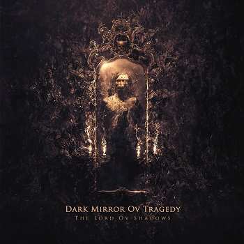 Dark Mirror ov Tragedy - The Lord ov Shadows (2018)