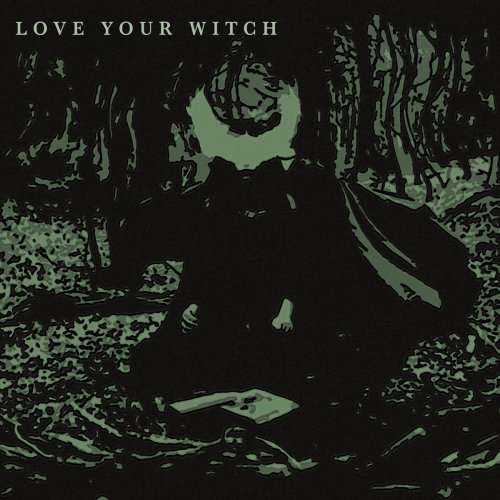 Love Your Witch - Love Your Witch (2018)
