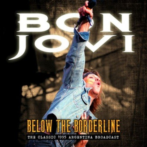 Bon Jovi - Below The Borderline (The Classic 1995 Argentina Broadcast) (2018)