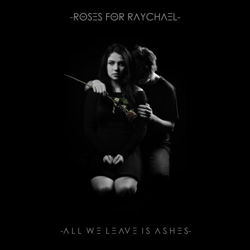 Roses For Raychael - All We Leave Is Ashes (2018)