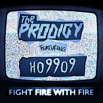 The Prodigy - Fight Fire with Fire (feat. Ho99o9) (Single) (2018)