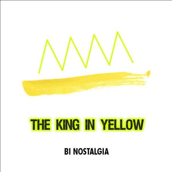 Bi Nostalgia - The King in Yellow (2018)